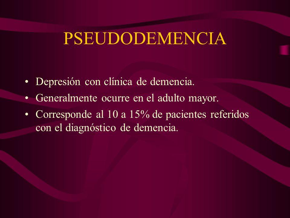 PSEUDODEMENCIA Depresión con clínica de demencia. Generalmente ocurre en el adulto mayor. Corresponde al 10 a 15% de pacientes referidos con el diagnó