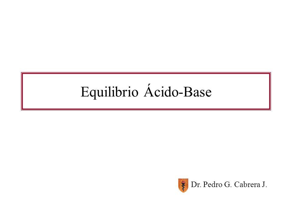 Equilibrio Ácido-Base Dr. Pedro G. Cabrera J.
