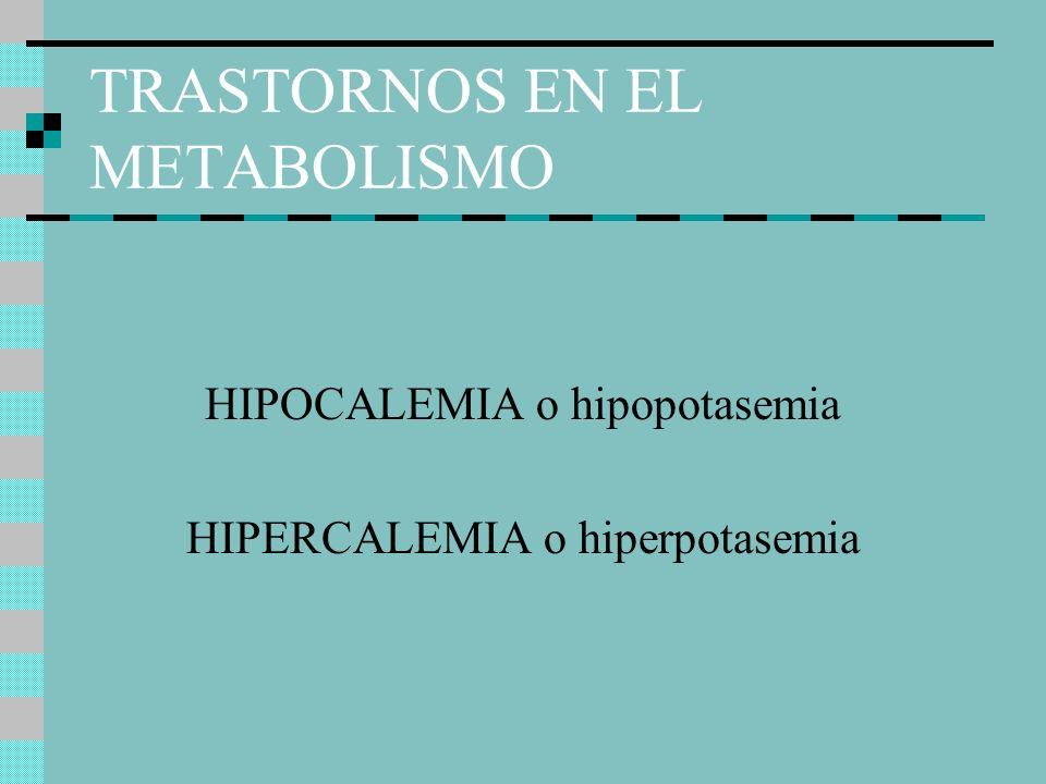 TRASTORNOS EN EL METABOLISMO HIPOCALEMIA o hipopotasemia HIPERCALEMIA o hiperpotasemia