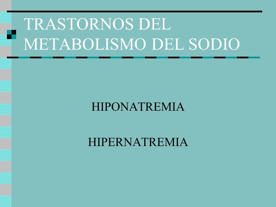 TRASTORNOS DEL METABOLISMO DEL SODIO HIPONATREMIA HIPERNATREMIA