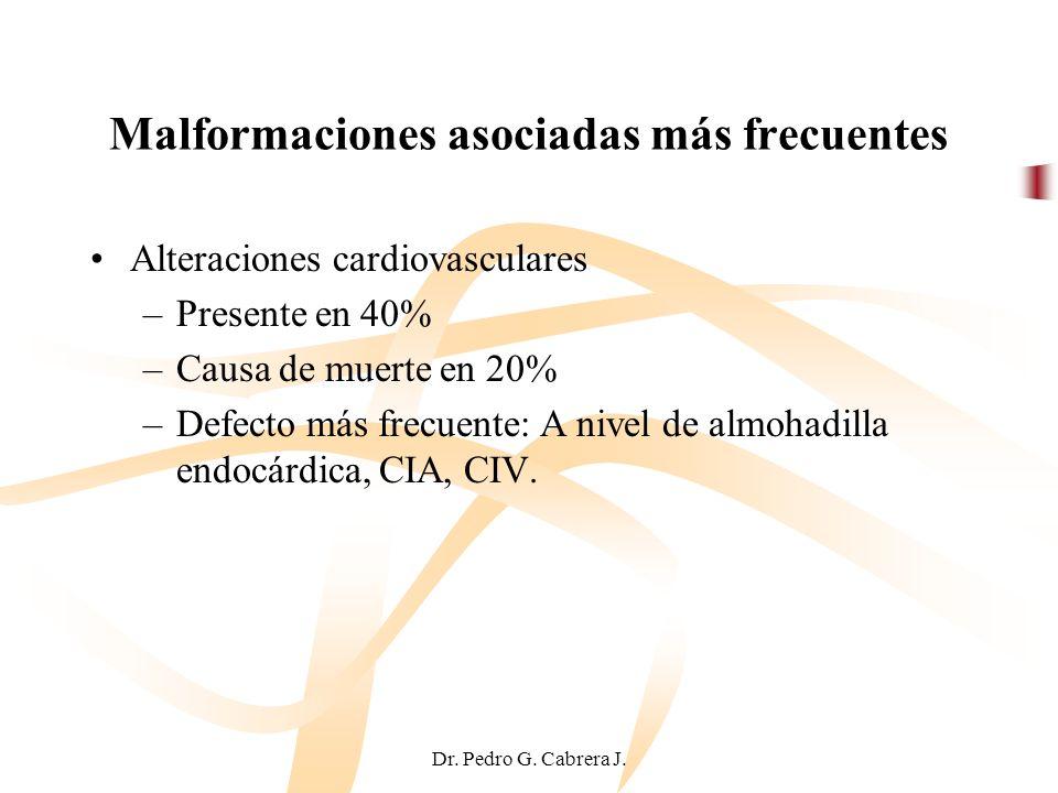 Dr. Pedro G. Cabrera J. Malformaciones asociadas más frecuentes Alteraciones cardiovasculares –Presente en 40% –Causa de muerte en 20% –Defecto más fr