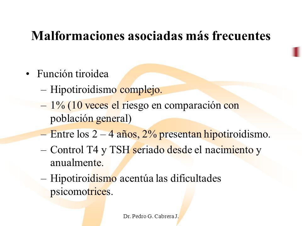 Dr. Pedro G. Cabrera J. Malformaciones asociadas más frecuentes Función tiroidea –Hipotiroidismo complejo. –1% (10 veces el riesgo en comparación con