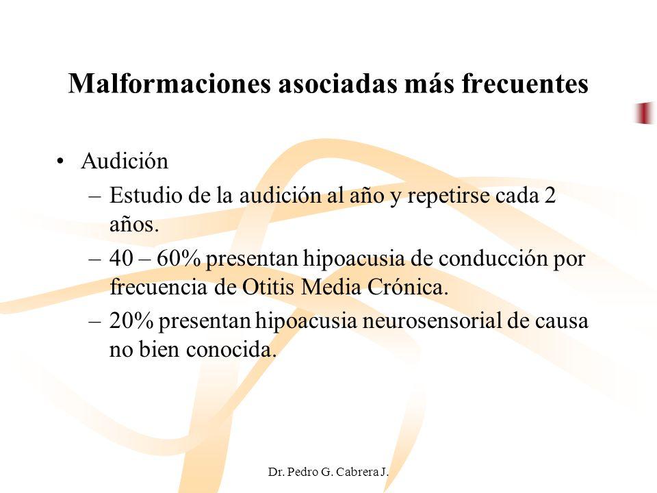 Dr. Pedro G. Cabrera J. Malformaciones asociadas más frecuentes Audición –Estudio de la audición al año y repetirse cada 2 años. –40 – 60% presentan h