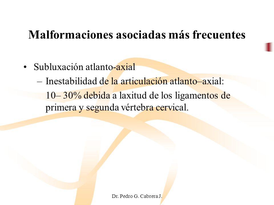 Dr. Pedro G. Cabrera J. Malformaciones asociadas más frecuentes Subluxación atlanto-axial –Inestabilidad de la articulación atlanto–axial: 10– 30% deb