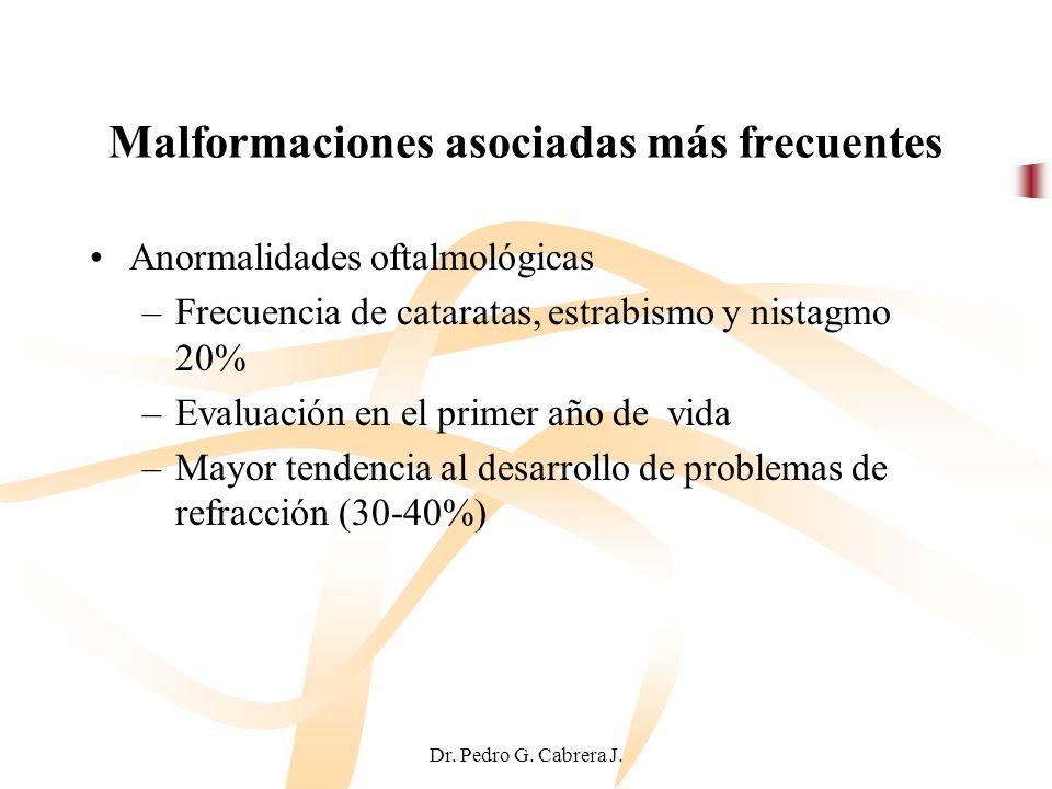 Dr. Pedro G. Cabrera J. Malformaciones asociadas más frecuentes Anormalidades oftalmológicas –Frecuencia de cataratas, estrabismo y nistagmo 20% –Eval