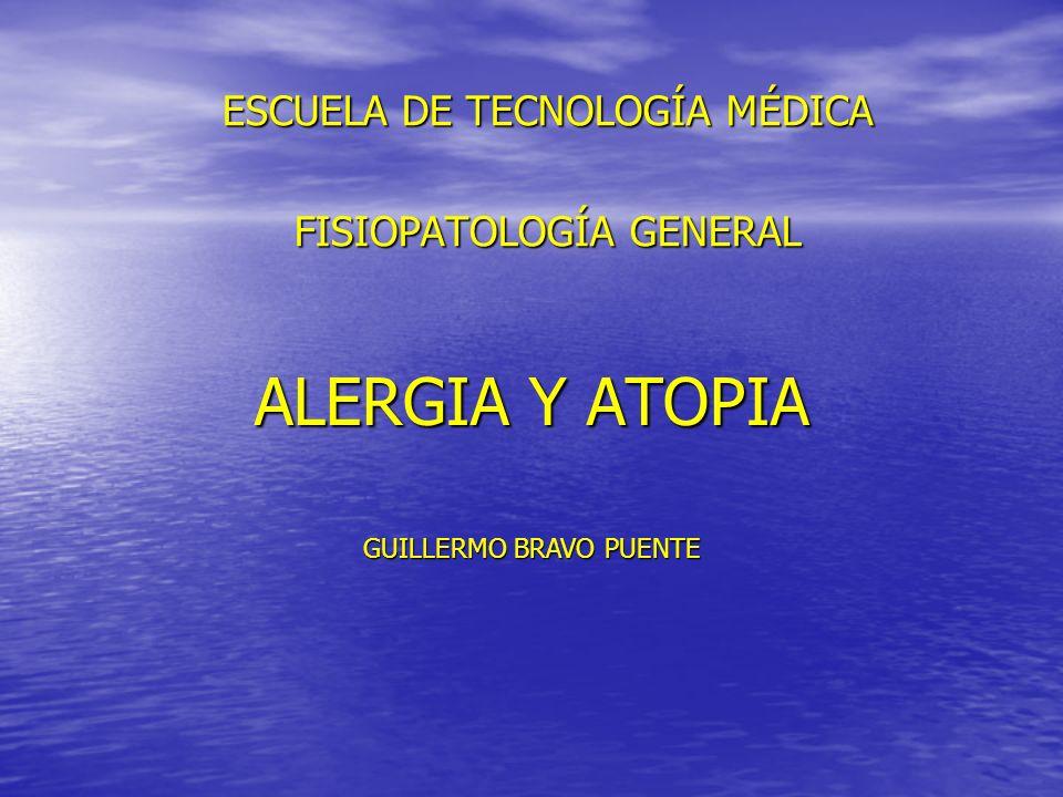 ALERGIA Y ATOPIA ESCUELA DE TECNOLOGÍA MÉDICA FISIOPATOLOGÍA GENERAL GUILLERMO BRAVO PUENTE