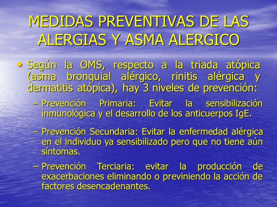 MEDIDAS PREVENTIVAS DE LAS ALERGIAS Y ASMA ALERGICO Según la OMS, respecto a la triada atópica (asma bronquial alérgico, rinitis alérgica y dermatitis