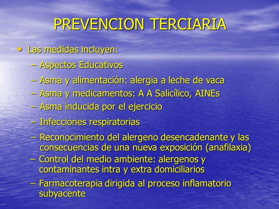 PREVENCION TERCIARIA Las medidas incluyen: Las medidas incluyen: –Aspectos Educativos –Asma y alimentación: alergia a leche de vaca –Asma y medicament