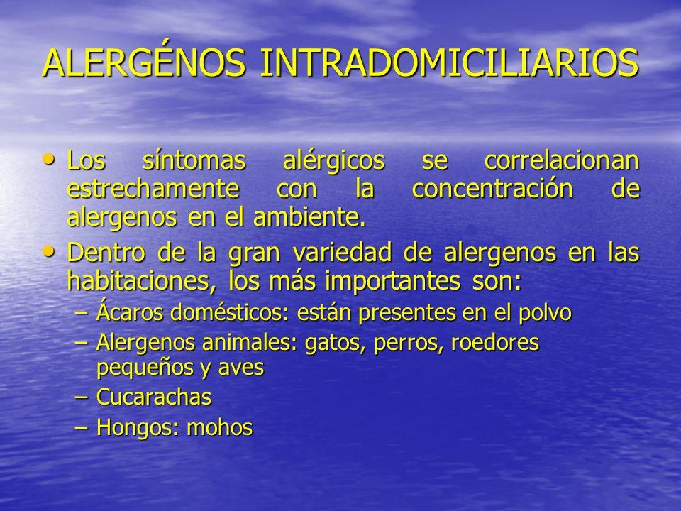 ALERGÉNOS INTRADOMICILIARIOS Los síntomas alérgicos se correlacionan estrechamente con la concentración de alergenos en el ambiente. Los síntomas alér