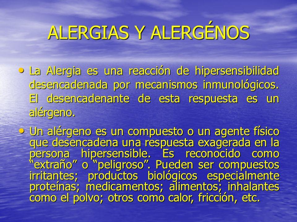 ALERGIAS Y ALERGÉNOS La Alergia es una reacción de hipersensibilidad desencadenada por mecanismos inmunológicos. El desencadenante de esta respuesta e