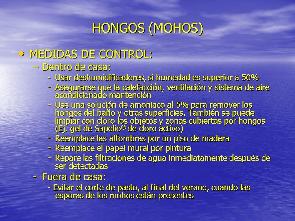 HONGOS (MOHOS) MEDIDAS DE CONTROL: MEDIDAS DE CONTROL: –Dentro de casa: - Usar deshumidificadores, si humedad es superior a 50% - Asegurarse que la ca