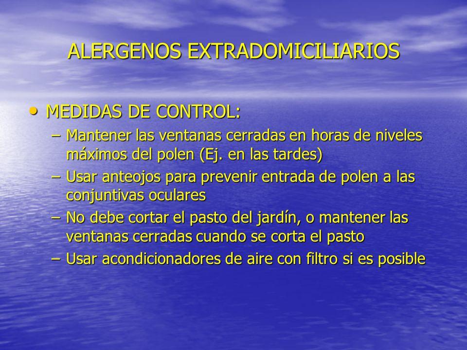 ALERGENOS EXTRADOMICILIARIOS MEDIDAS DE CONTROL: MEDIDAS DE CONTROL: –Mantener las ventanas cerradas en horas de niveles máximos del polen (Ej. en las