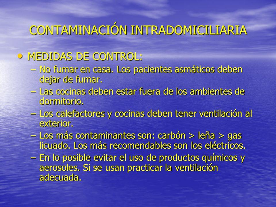 CONTAMINACIÓN INTRADOMICILIARIA MEDIDAS DE CONTROL: MEDIDAS DE CONTROL: –No fumar en casa. Los pacientes asmáticos deben dejar de fumar. –Las cocinas
