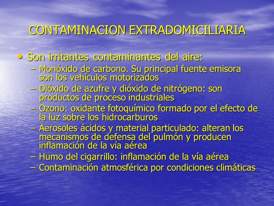 CONTAMINACION EXTRADOMICILIARIA Son irritantes contaminantes del aire: Son irritantes contaminantes del aire: –Monóxido de carbono. Su principal fuent