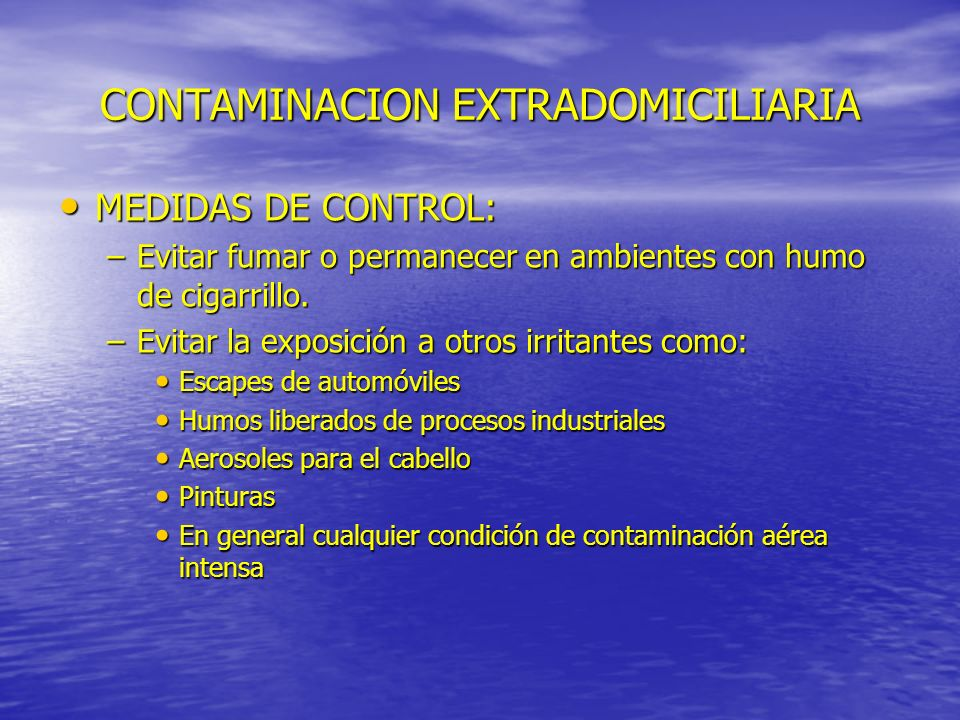 CONTAMINACION EXTRADOMICILIARIA MEDIDAS DE CONTROL: MEDIDAS DE CONTROL: –Evitar fumar o permanecer en ambientes con humo de cigarrillo. –Evitar la exp
