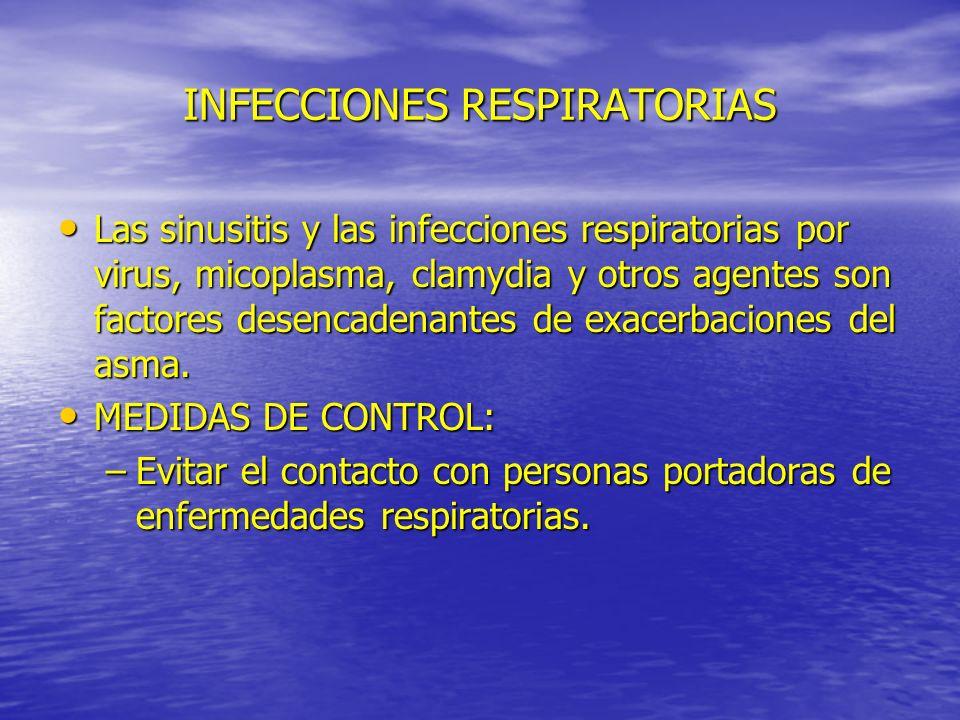 INFECCIONES RESPIRATORIAS Las sinusitis y las infecciones respiratorias por virus, micoplasma, clamydia y otros agentes son factores desencadenantes d