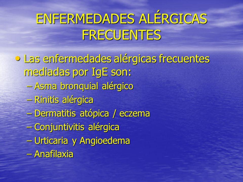ENFERMEDADES ALÉRGICAS FRECUENTES Las enfermedades alérgicas frecuentes mediadas por IgE son: Las enfermedades alérgicas frecuentes mediadas por IgE s