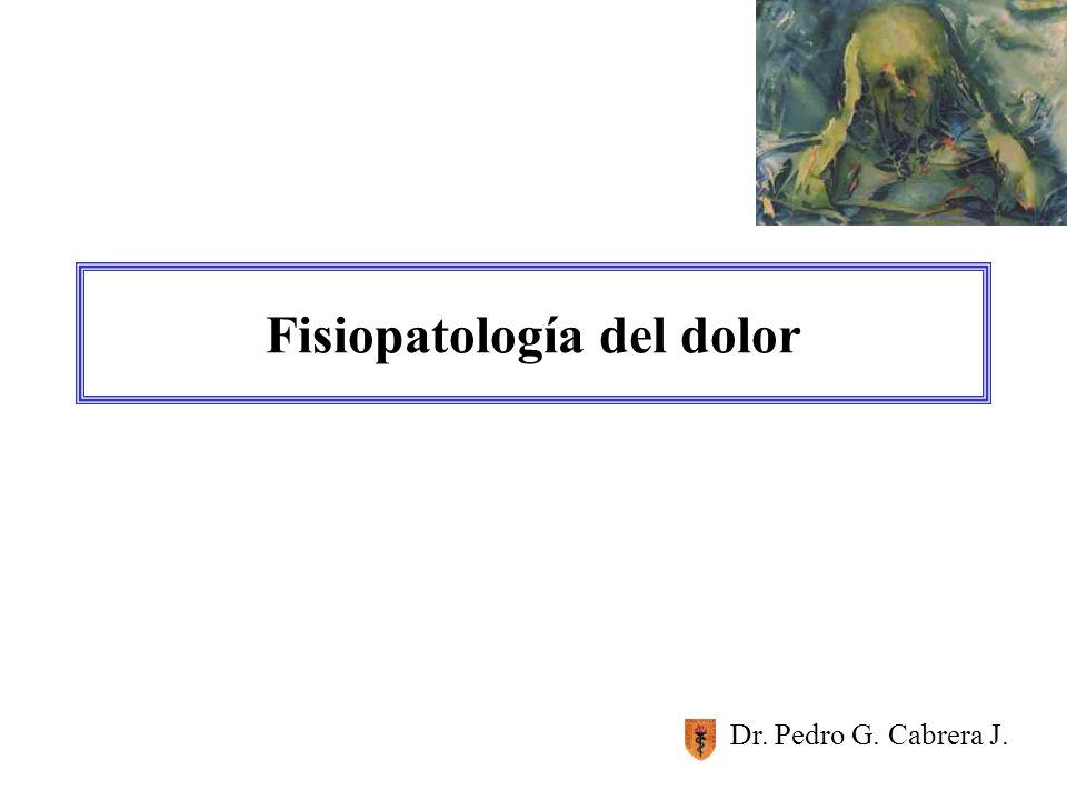 Fisiopatología del dolor Dr. Pedro G. Cabrera J.