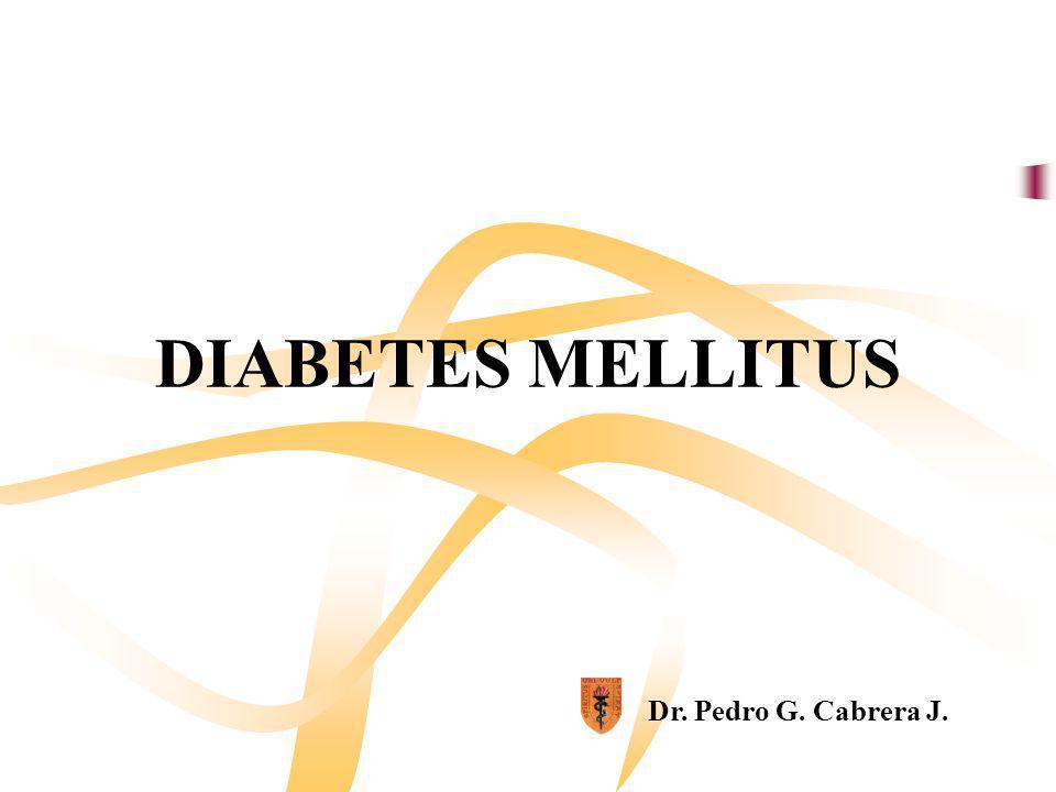DIABETES MELLITUS Dr. Pedro G. Cabrera J.