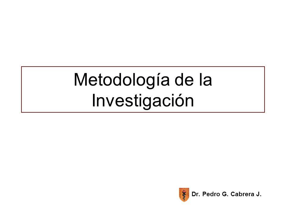 Metodología de la Investigación Dr. Pedro G. Cabrera J.