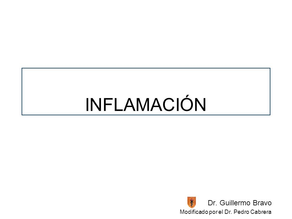 INFLAMACIÓN Dr. Guillermo Bravo Modificado por el Dr. Pedro Cabrera