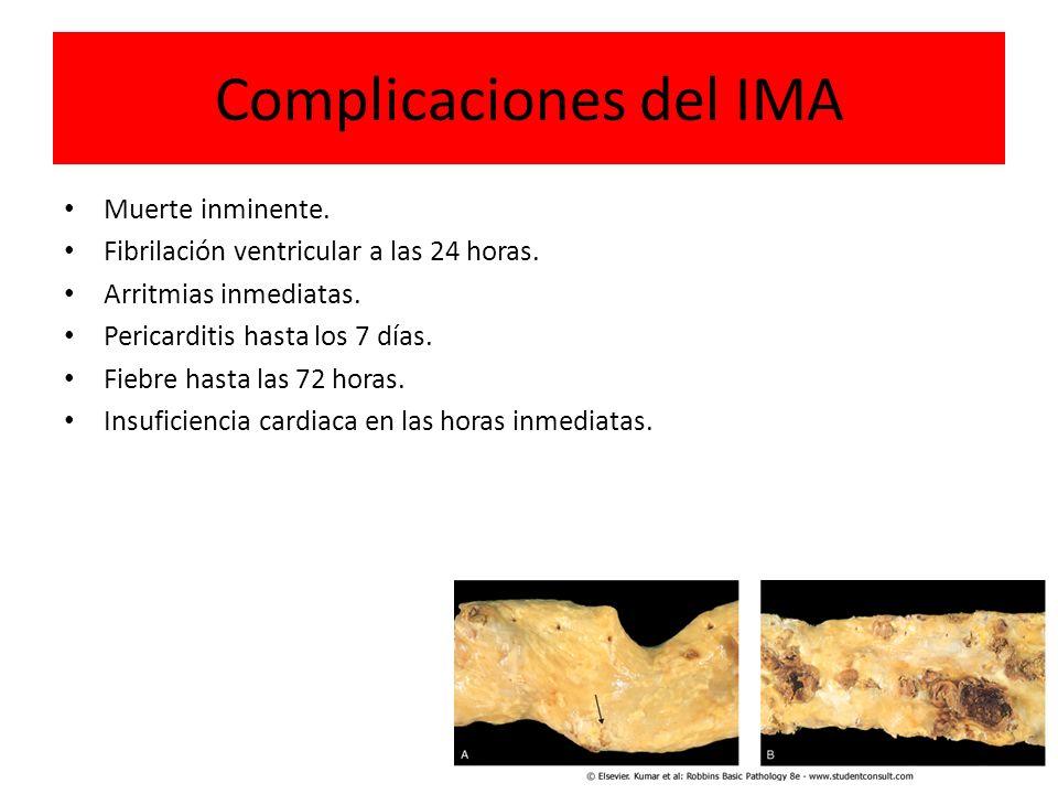 Complicaciones del IMA Muerte inminente. Fibrilación ventricular a las 24 horas. Arritmias inmediatas. Pericarditis hasta los 7 días. Fiebre hasta las