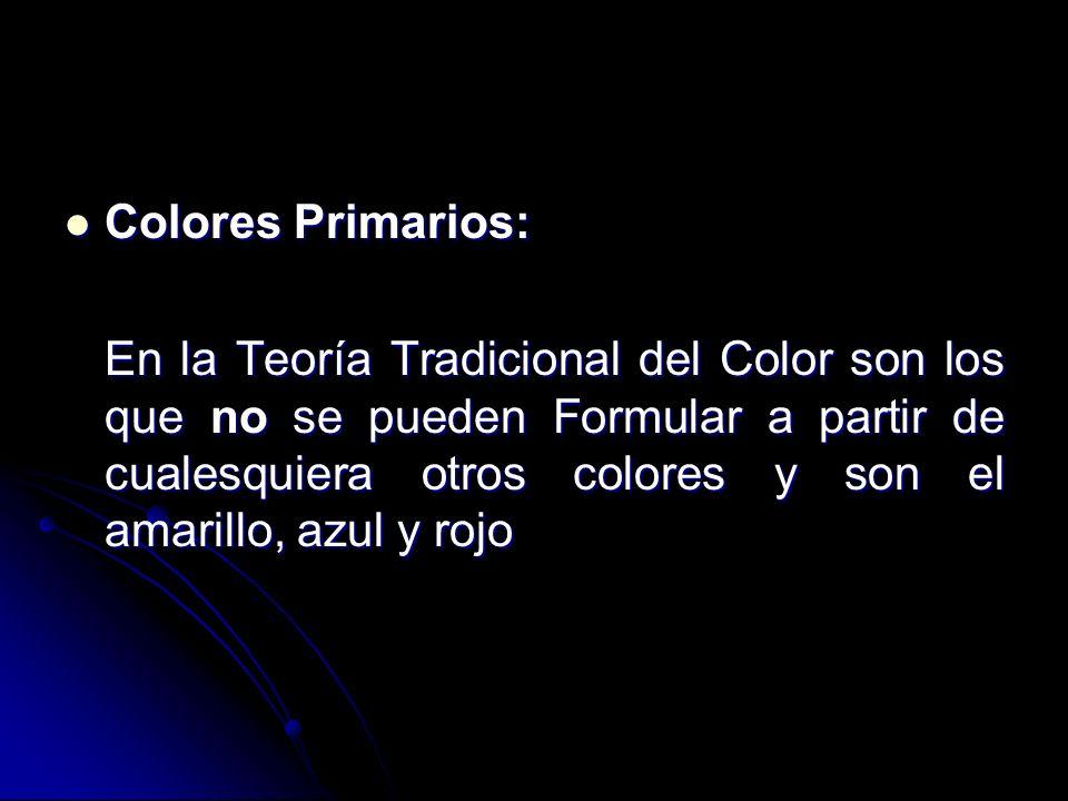 Colores Primarios: Colores Primarios: En la Teoría Tradicional del Color son los que no se pueden Formular a partir de cualesquiera otros colores y so
