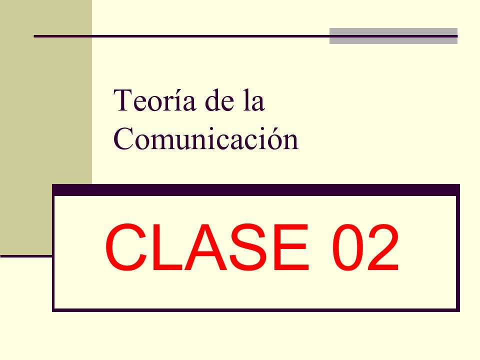 Teoría de la Comunicación CLASE 02