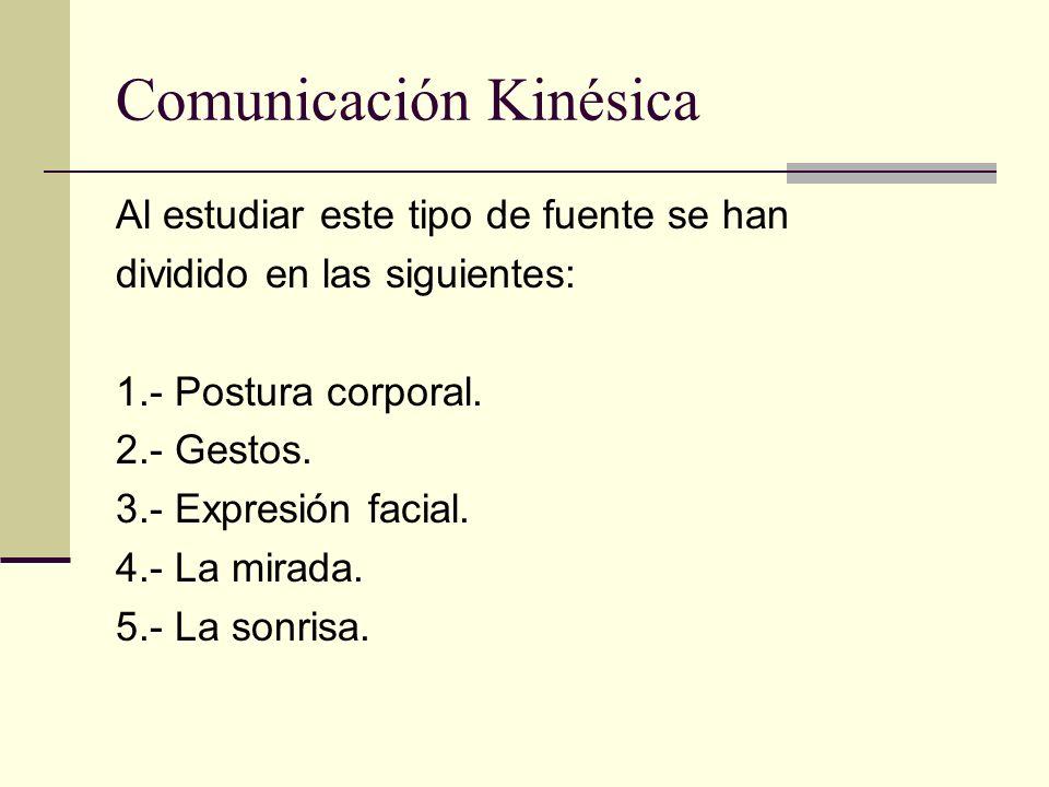 Comunicación Kinésica Al estudiar este tipo de fuente se han dividido en las siguientes: 1.- Postura corporal. 2.- Gestos. 3.- Expresión facial. 4.- L