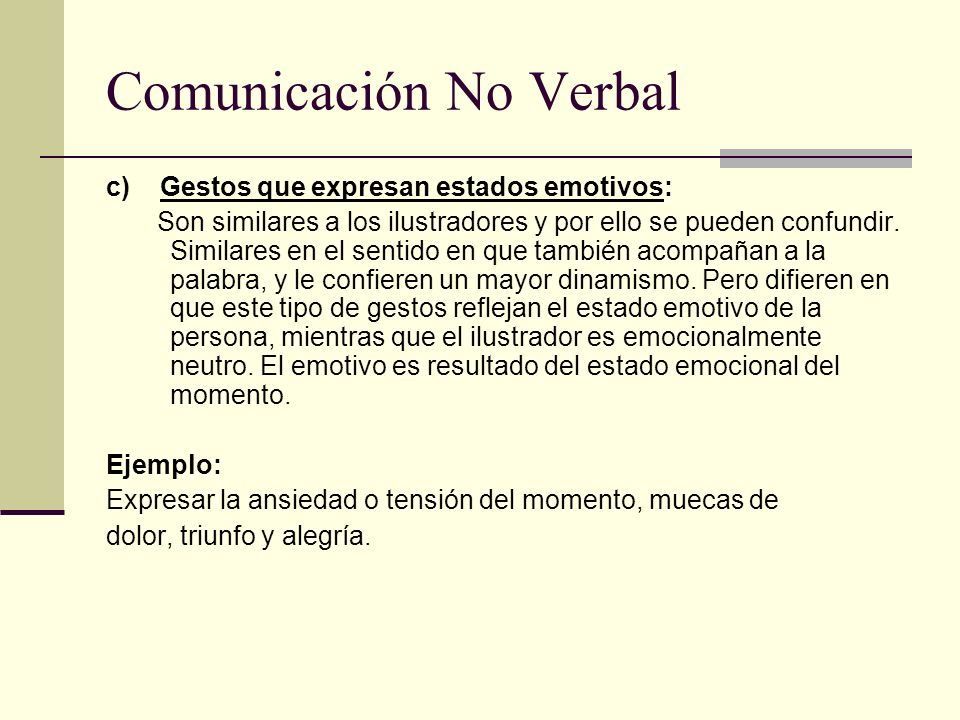 Comunicación No Verbal c) Gestos que expresan estados emotivos: Son similares a los ilustradores y por ello se pueden confundir. Similares en el senti