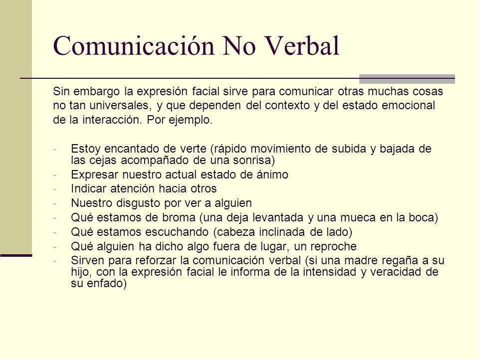 Comunicación No Verbal Sin embargo la expresión facial sirve para comunicar otras muchas cosas no tan universales, y que dependen del contexto y del e