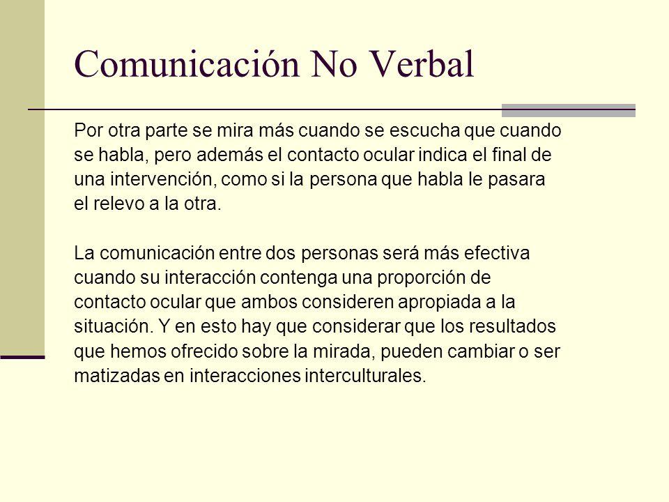 Comunicación No Verbal Por otra parte se mira más cuando se escucha que cuando se habla, pero además el contacto ocular indica el final de una interve