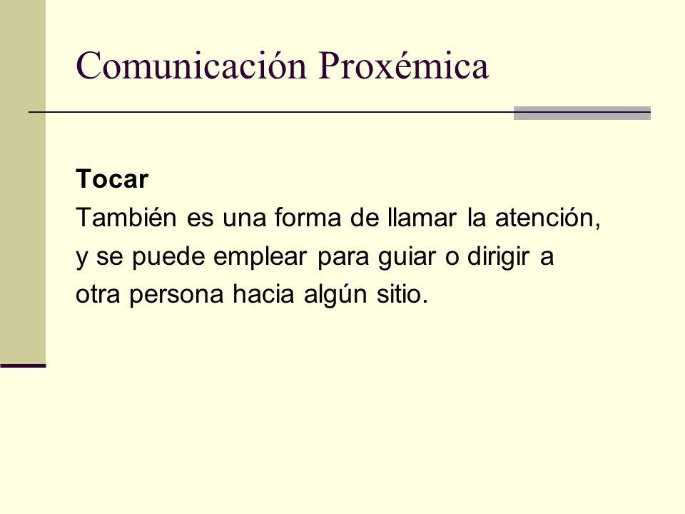 Comunicación Proxémica Tocar También es una forma de llamar la atención, y se puede emplear para guiar o dirigir a otra persona hacia algún sitio.