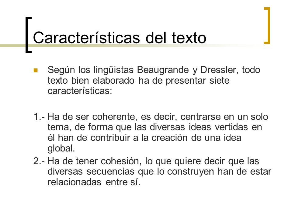 Características del texto Según los lingüistas Beaugrande y Dressler, todo texto bien elaborado ha de presentar siete características: 1.- Ha de ser c