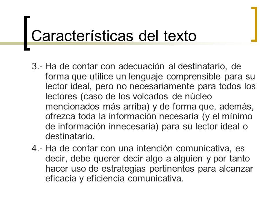 Características del texto 3.- Ha de contar con adecuación al destinatario, de forma que utilice un lenguaje comprensible para su lector ideal, pero no