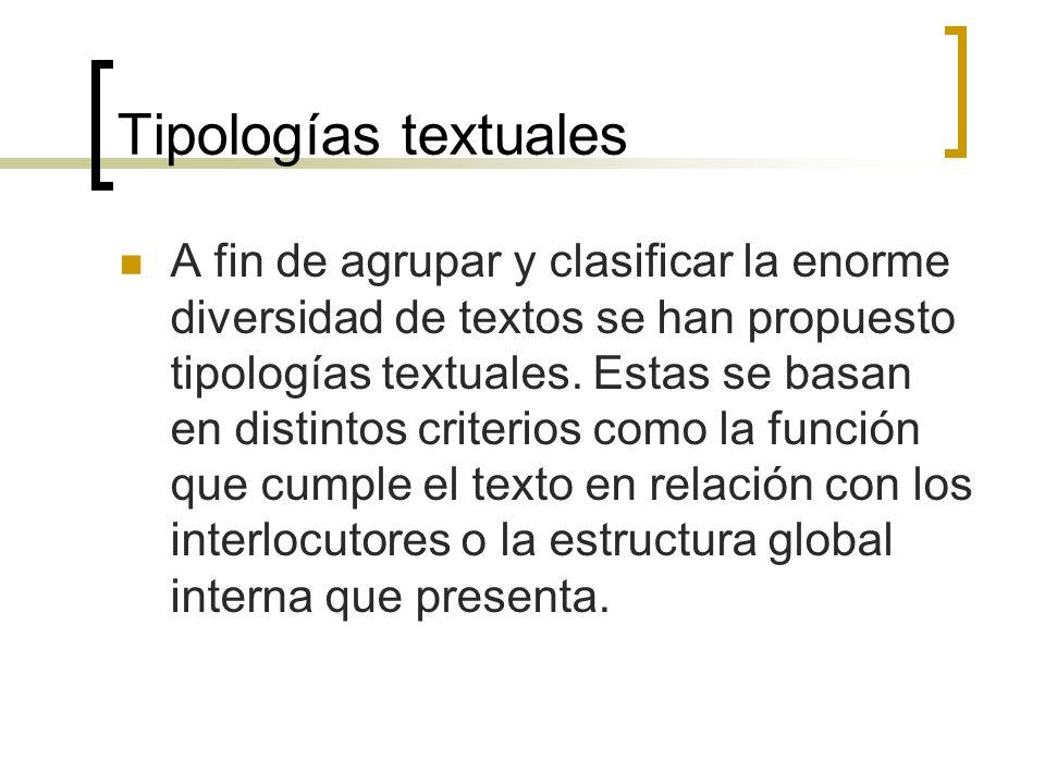 Tipologías textuales A fin de agrupar y clasificar la enorme diversidad de textos se han propuesto tipologías textuales. Estas se basan en distintos c