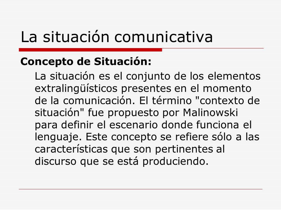 Elementos de la situación comunicativa Para Hymes los rasgos del contexto de situación que pueden ser relevantes para identificar el tipo de acto comunicativo, dentro de un enfoque pragmático son: