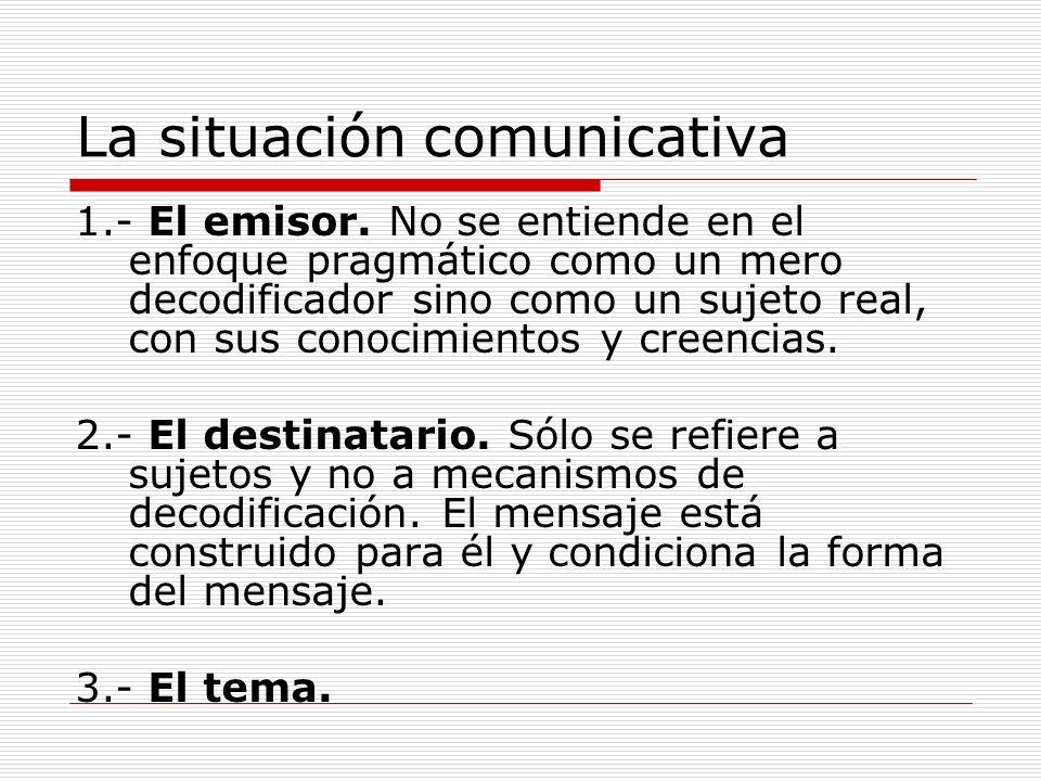 La situación comunicativa 4.- El enunciado.