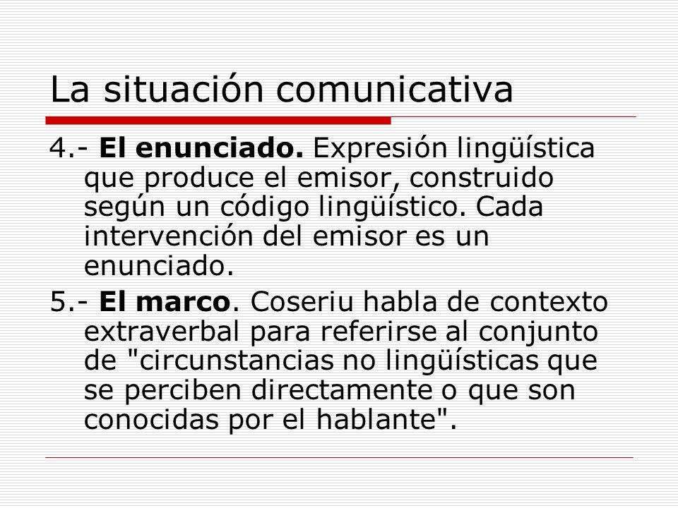 La situación comunicativa 4.- El enunciado. Expresión lingüística que produce el emisor, construido según un código lingüístico. Cada intervención del