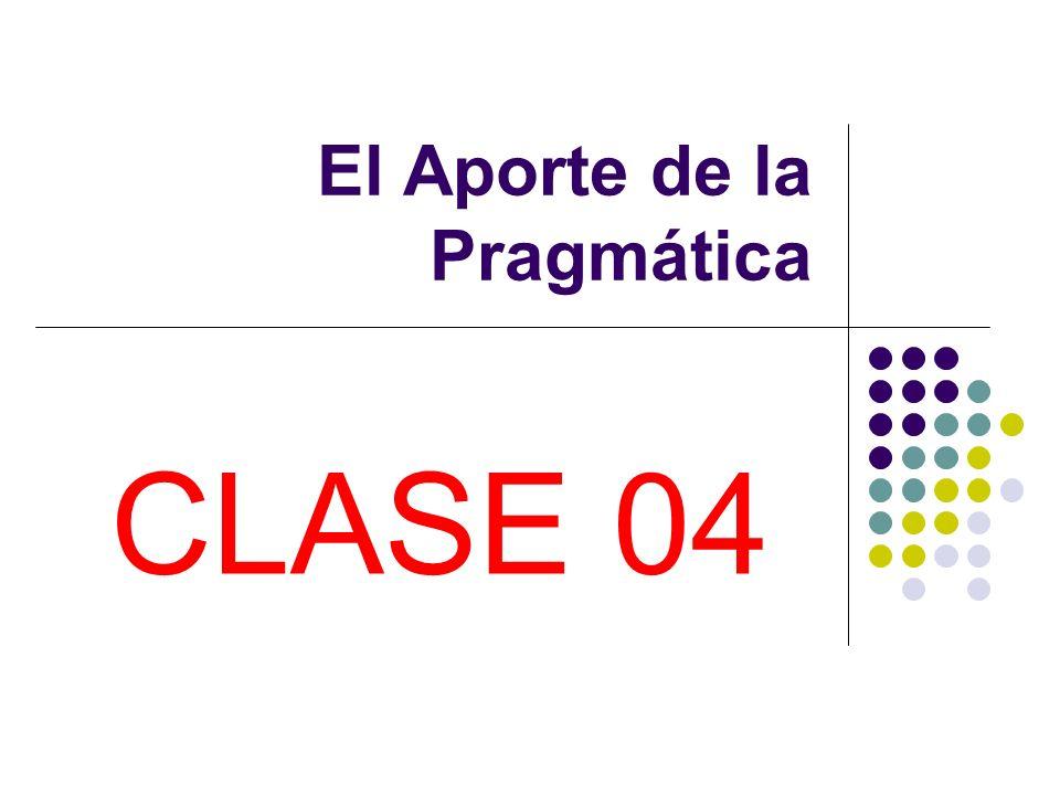 El Aporte de la Pragmática CLASE 04