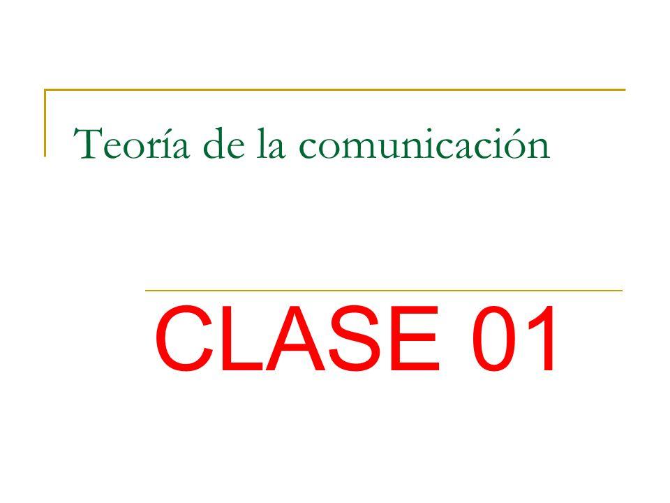 Teoría de la comunicación CLASE 01