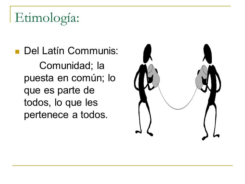 Etimología: Del Latín Communis: Comunidad; la puesta en común; lo que es parte de todos, lo que les pertenece a todos.