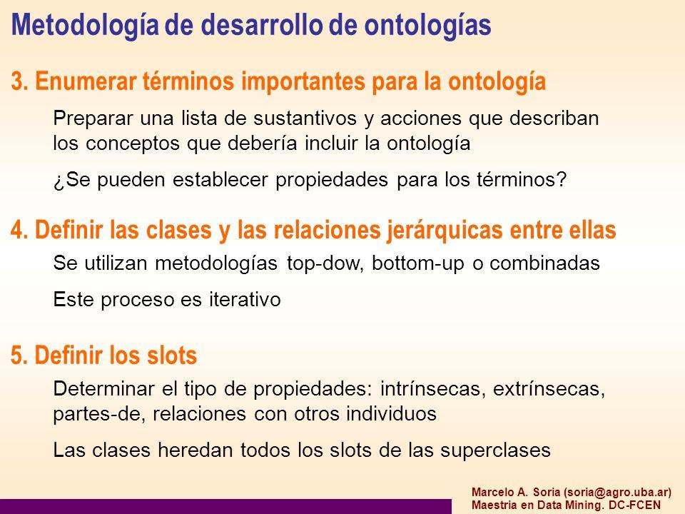 Marcelo A. Soria (soria@agro.uba.ar) Maestria en Data Mining. DC-FCEN Metodología de desarrollo de ontologías 3. Enumerar términos importantes para la