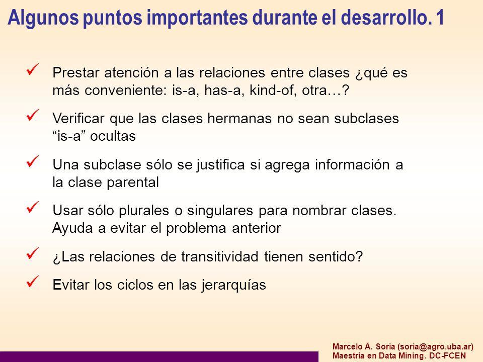 Marcelo A. Soria (soria@agro.uba.ar) Maestria en Data Mining. DC-FCEN Algunos puntos importantes durante el desarrollo. 1 Prestar atención a las relac