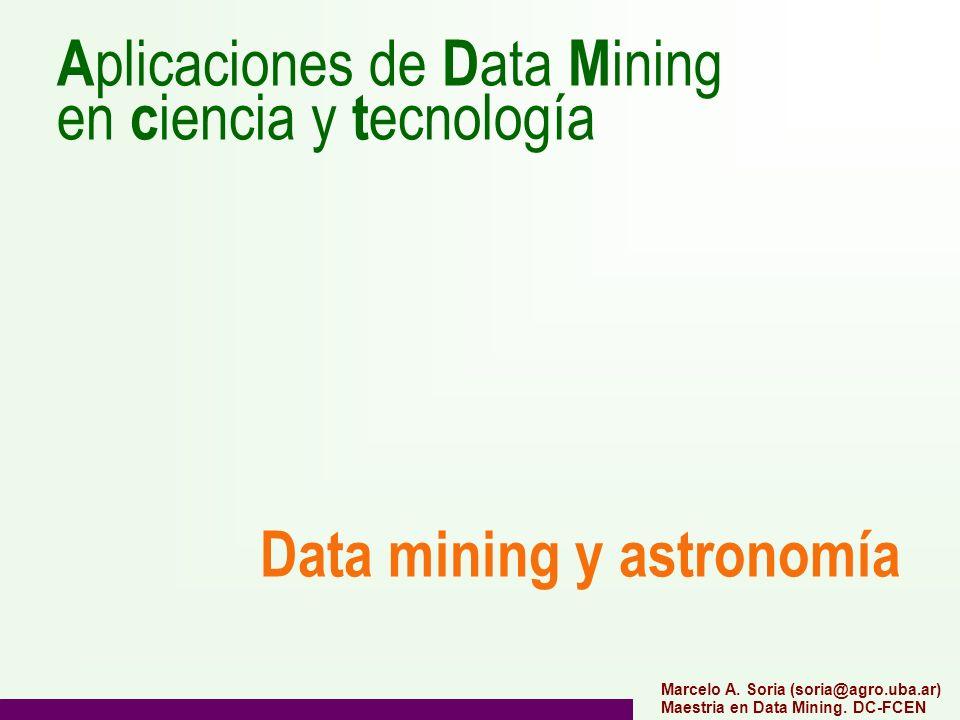 A plicaciones de D ata M ining en c iencia y t ecnología Data mining y astronomía Marcelo A.