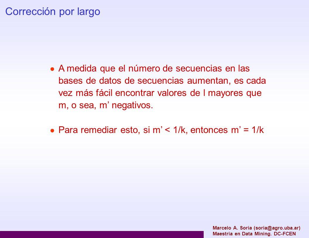 Marcelo A. Soria (soria@agro.uba.ar) Maestria en Data Mining. DC-FCEN Corrección por largo A medida que el número de secuencias en las bases de datos