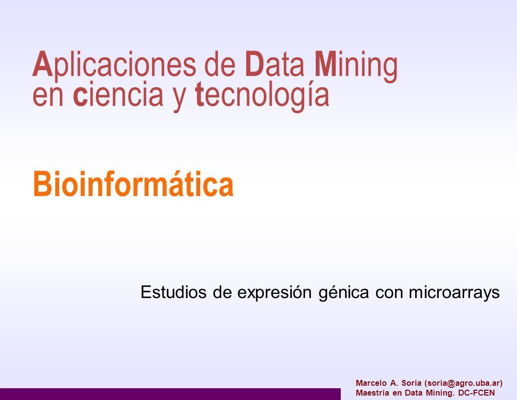 Estudios de expresión génica con microarrays A plicaciones de D ata M ining en c iencia y t ecnología Bioinformática Marcelo A. Soria (soria@agro.uba.