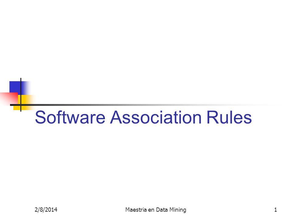 2/8/2014Maestria en Data Mining1 Software Association Rules