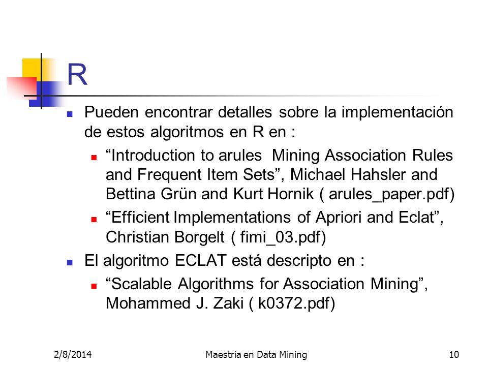 2/8/2014Maestria en Data Mining10 R Pueden encontrar detalles sobre la implementación de estos algoritmos en R en : Introduction to arules Mining Asso
