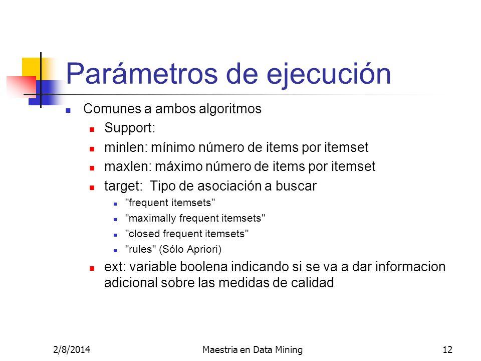 2/8/2014Maestria en Data Mining12 Parámetros de ejecución Comunes a ambos algoritmos Support: minlen: mínimo número de items por itemset maxlen: máxim
